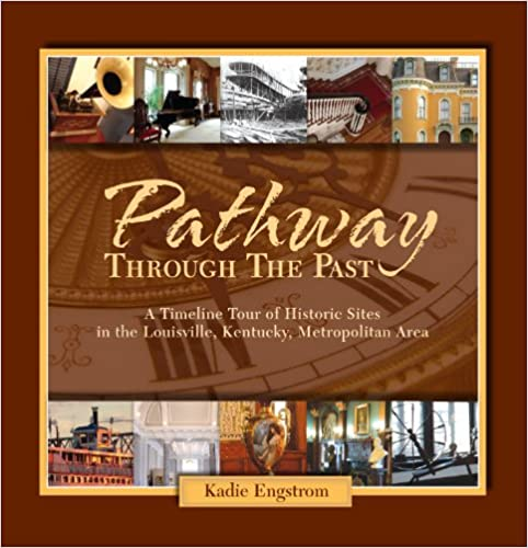 Pathway Through the Past: A Timeline Tour of Historic Sites in the Louisville, Kentucky, Metropolitan Area