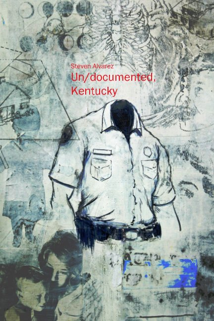 Un/documented, Kentucky: A Poem In Eleven Movements