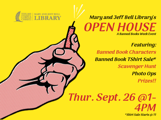 Illustration of hand holding a firecracker with the words Mary and Jeff Bell Library's Open House, A Banned Books Week Event. Featuring Banned Book Characters Banned Book TShirt Sale* Scavenger Hunt Photo Ops Prizes!! Thur. Sept. 26 @1-4PM *Shirt Sale Starts @ 11