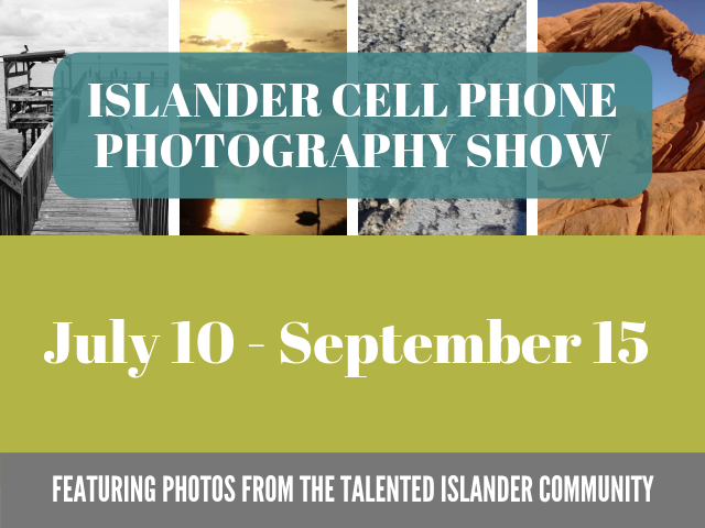 Islander Cell Phone Photography Show, July 10 - September 15. Featuring photos from the talented Islander community