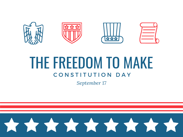 Patriotic themed graphic with stars and stripes, text shows The Freedom to Make, Constitution Day, September 17