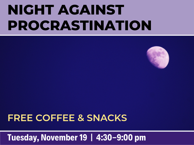 Night Against Procrastination, Tuesday, November 19 from 4:30 - 9:00 pm, Free coffee and snacks