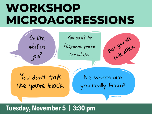 "Workshop: Microaggressions. Speech bubbles with common microaggression comments like, ""You can't be Hispanic, you're too white."" and ""No, where are you really from?"""