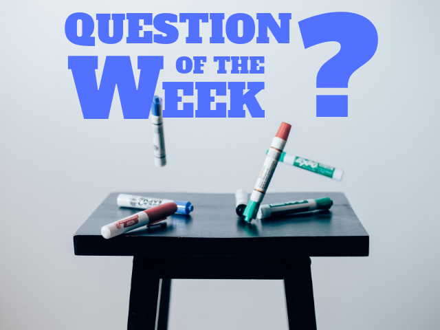 Question of the Week ? with background of dry erase markers falling onto a stool