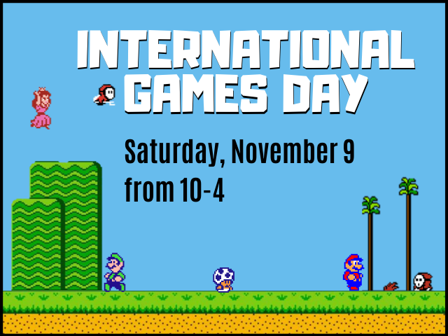 Super Mario game characters with the text International Games Day, Saturday, November 9 from 10am-4 pm