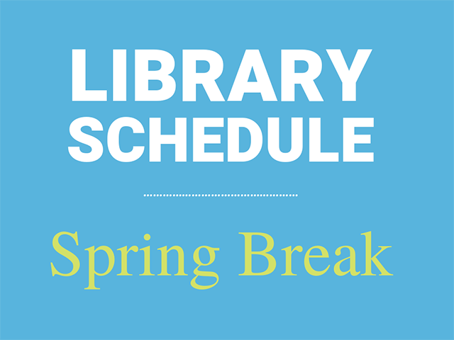 blue background with white text showing, Library Schedule Spring Break