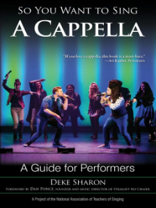 So You Want to Sing a Cappella A Guide for Performers  So You Want to Sing  by Deke Sharon  Dan Ponce