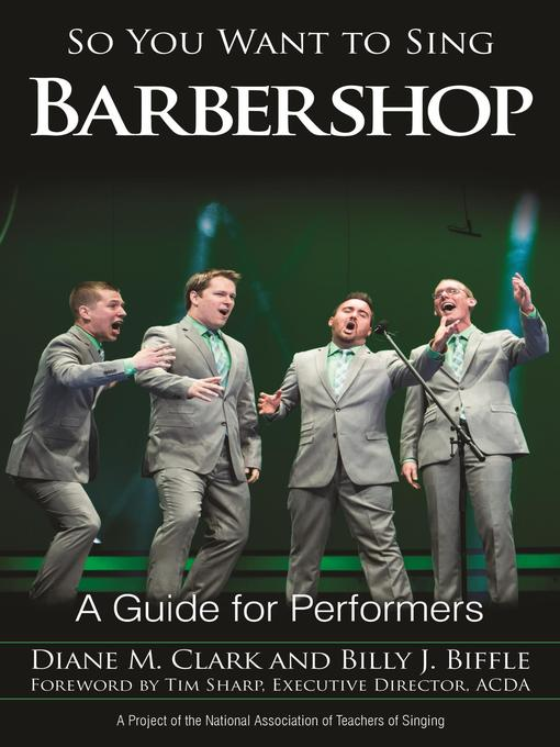 So You Want to Sing Barbershop A Guide for Performers So You Want to Sing by Diane M. Clark  Billy J. Biffle