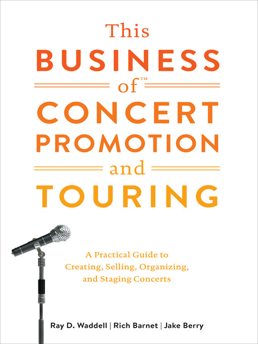 This Business of Concert Promotion and Touring A Practical Guide to Creating, Selling, Organizing, and Staging Concerts by Ray D. Waddell  Rich Barnet