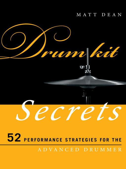 Drum Kit Secrets 52 Performance Strategies for the Advanced Drummer by Matt Dean