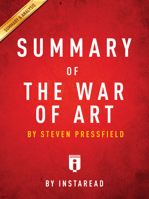 Summary of the War of Art by Steven Pressfield  by . Instaread