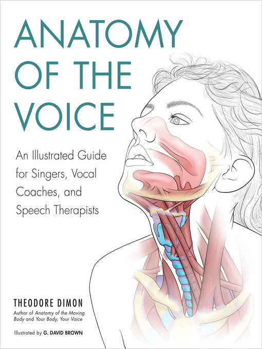 Anatomy of the Voice An Illustrated Guide for Singers, Vocal Coaches, and Speech Therapists by Theodore Dimon Jr  G. David Brown
