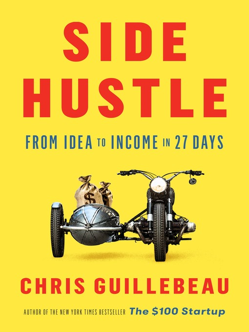 Side Hustle From Idea to Income in 27 Days by Chris Guillebeau