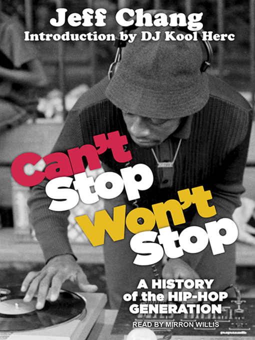 Can't Stop Won't Stop A History of the Hip-Hop Generation by Jeff Chang  Mirron Willis