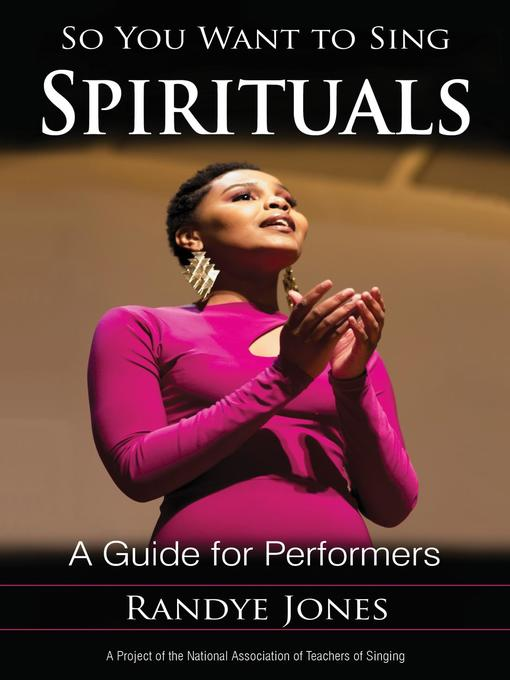 So You Want to Sing Spirituals A Guide for Performers So You Want to Sing by Randye Jones