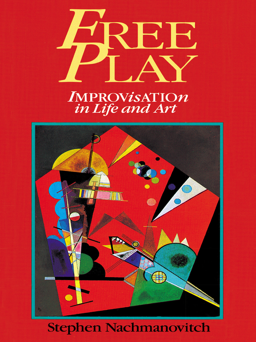 Free Play Improvisation in Life and Art by Stephen Nachmanovitch