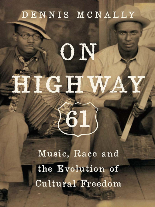 On Highway 61 Music, Race and the Evolution of Cultural Freedom by Dennis McNally