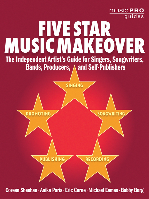 Five Star Music Makeover The Independent Artist's Guide for Singers, Songwriters, Bands, Producers, and Self-Publishers by Coreen Sheehan Anika Paris