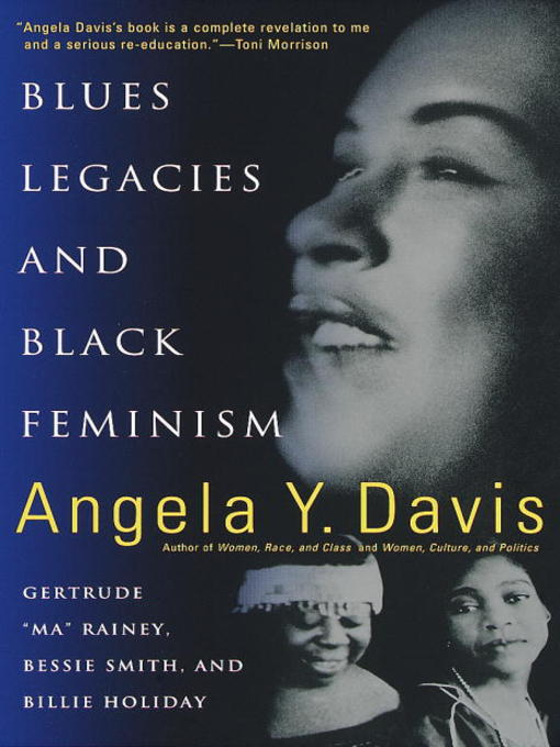 Blues Legacies and Black Feminism Gertrude Ma Rainey, Bessie Smith, and Billie Holiday by Angela Y. Davis