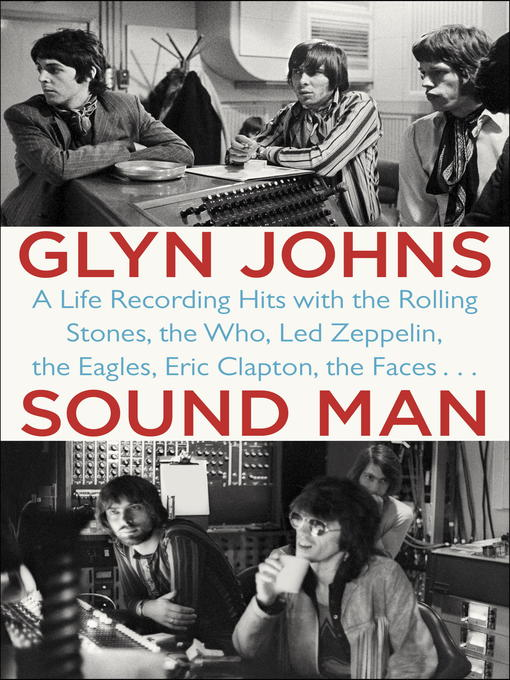 Sound Man A Life Recording Hits with The Rolling Stones, The Who, Led Zeppelin, The Eagles , Eric Clapton, The Faces . . . by Glyn Johns