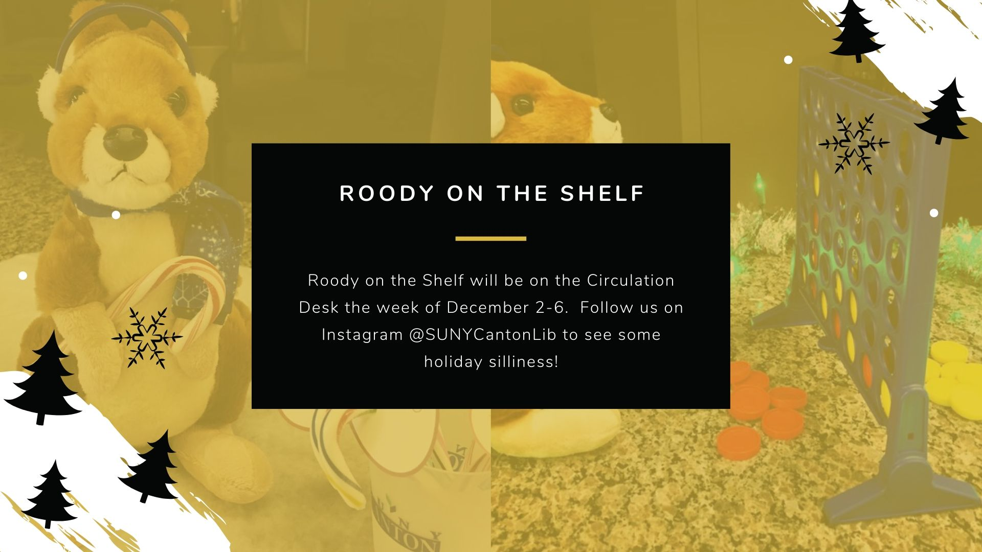 Roody on the Shelf: Roody on the Shelf will be on the Circulation Desk the week of December 2-6.  Follow us on Instagram @SUNYCantonLib to see some holiday silliness!