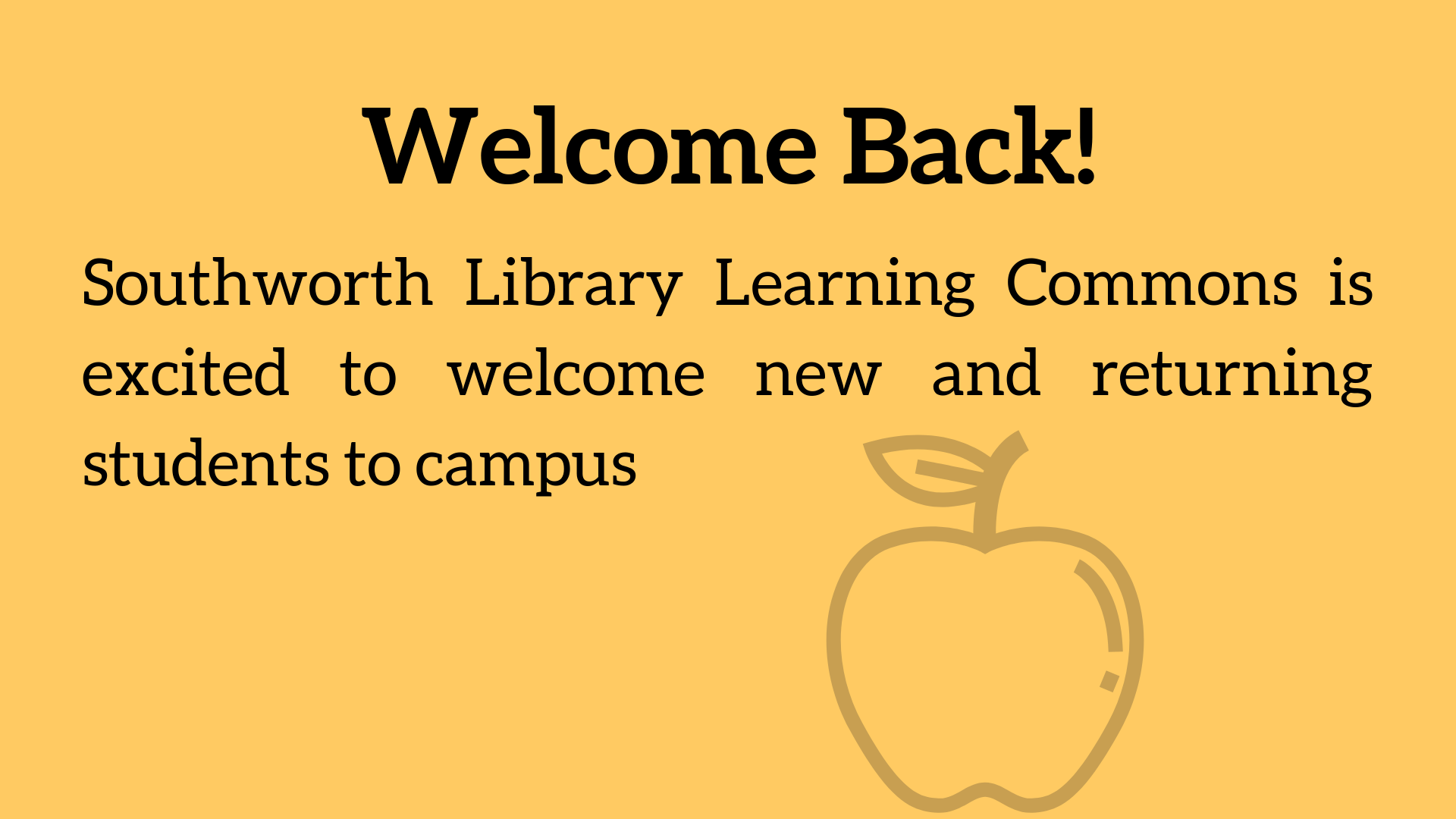 Welcome Back! Southworth Library Learning Commons is excited to welcome new and returning students to campus