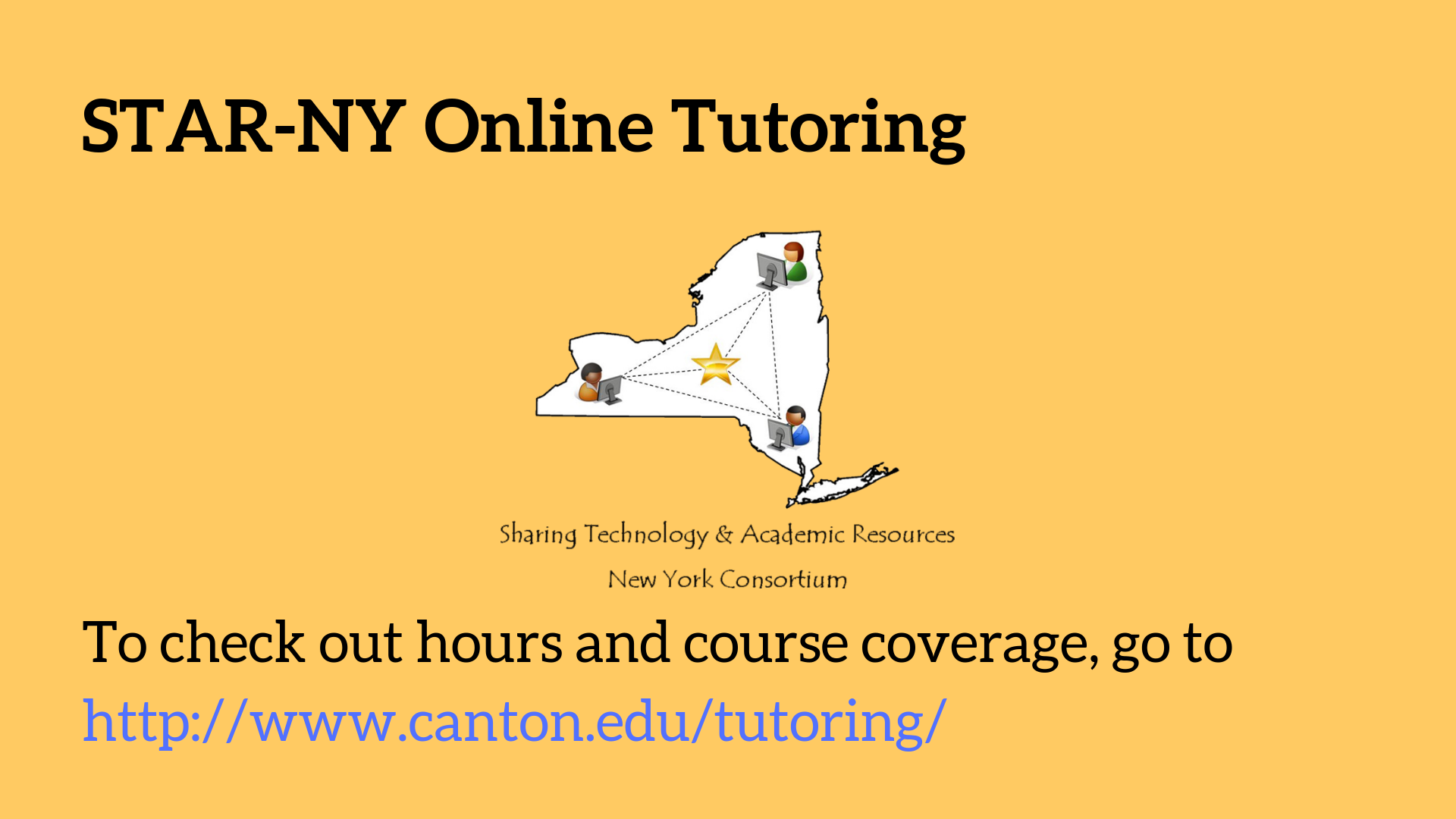 STAR-NY Online Tutoring: To check out hours and course coverage, go to http://www.canton.edu/tutoring/