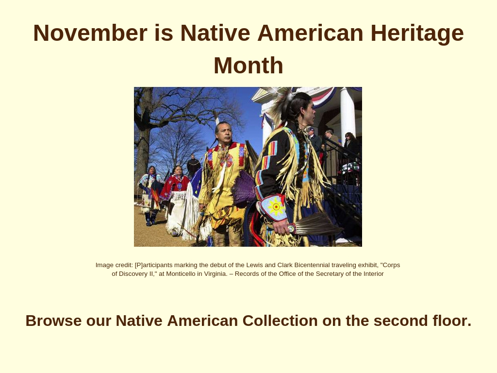 November is Native American Heritage Month.  Browse our Native American collection on the second floor.