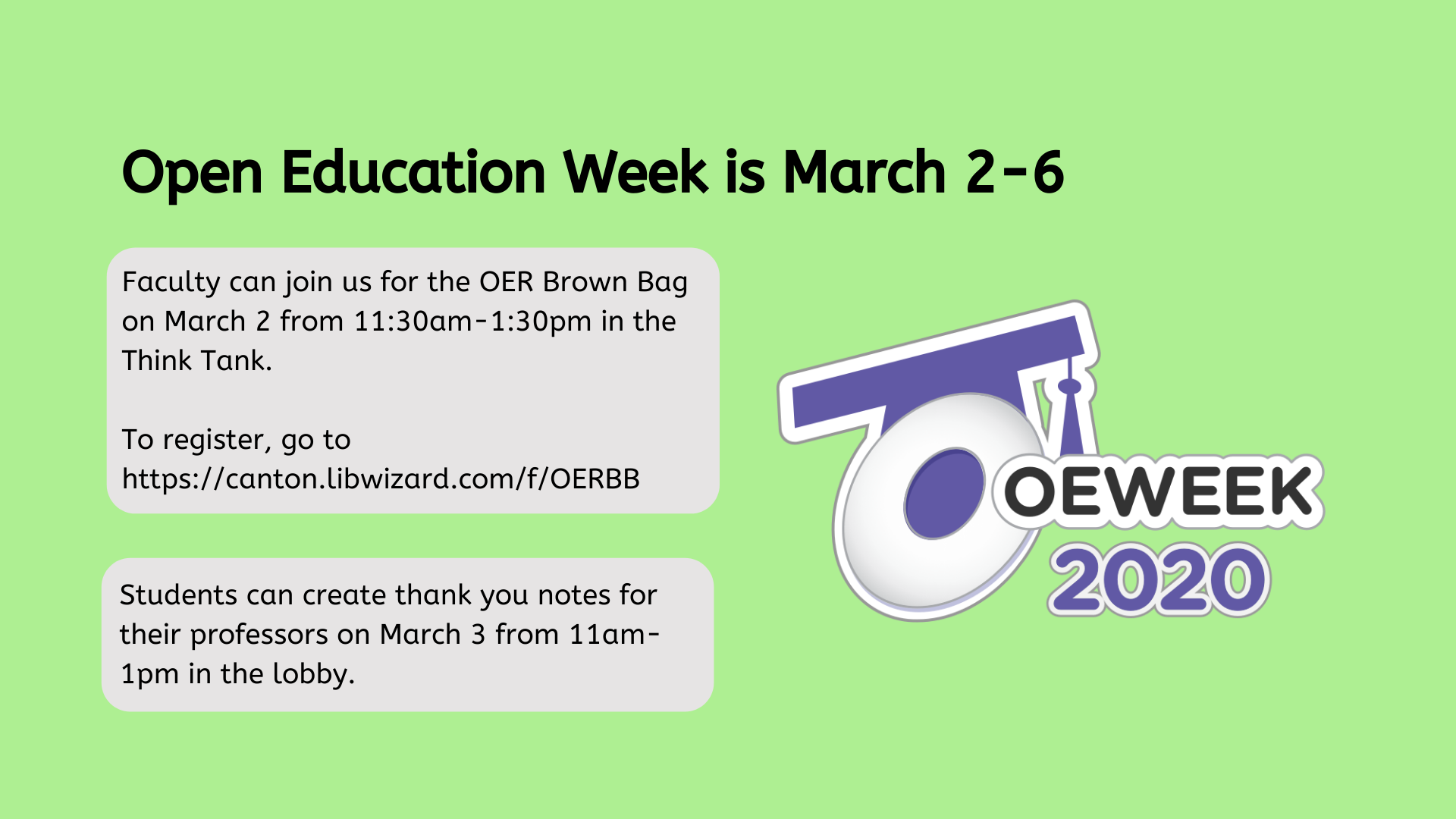 Open Education Week is March 2-6, Faculty can join us for the OER Brown Bag on March 2 from 11:30am-1:30pm in the Think Tank.  To register, go to https://canton.libwizard.com/f/OERBB, Students can create thank you notes for their professors on March 3 from 11am-1pm in the lobby.