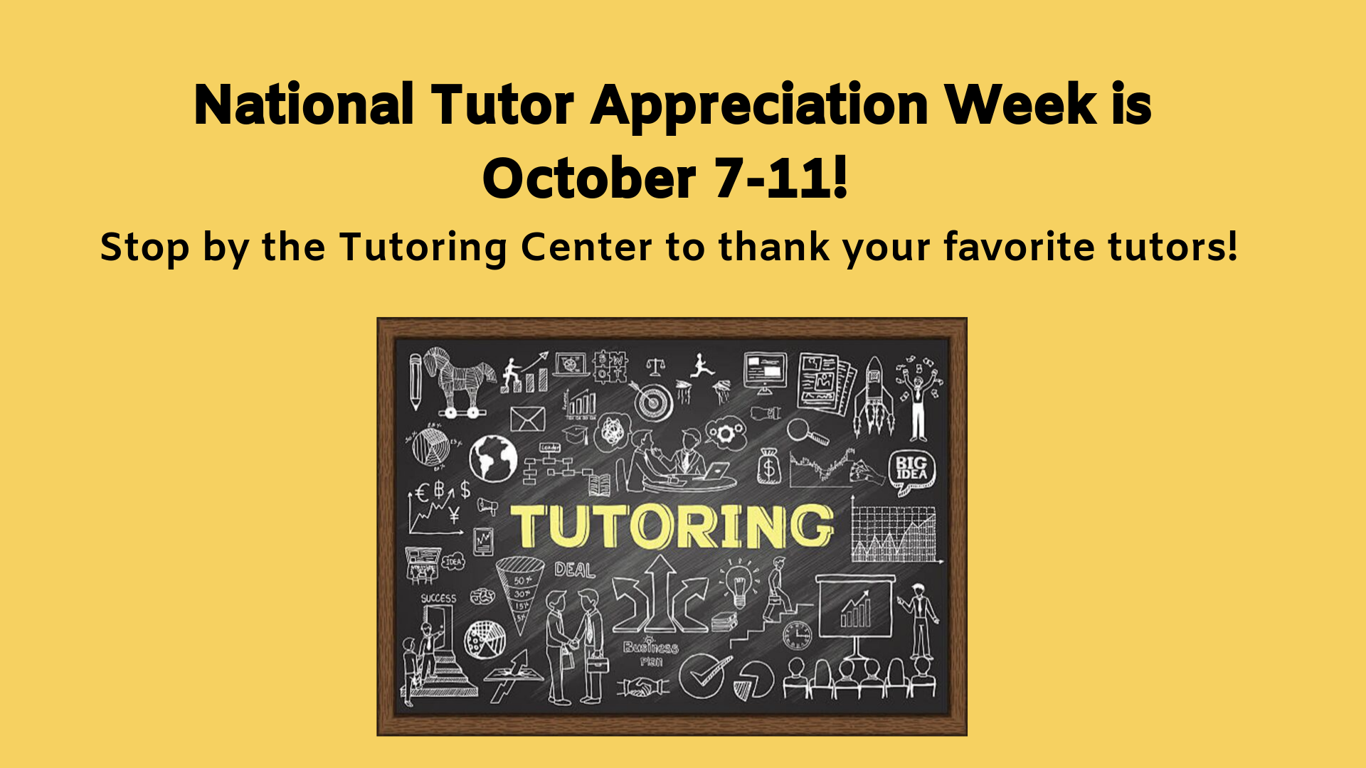 National Tutor Appreciation Week is October 7-11! Stop by the Tutoring Center to thank your favorite tutors!