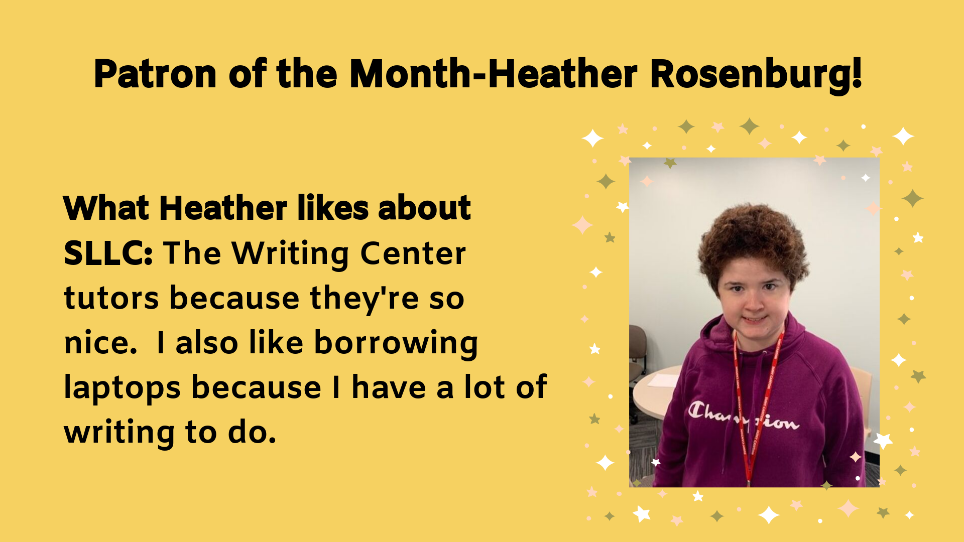 Patron of the Month-Heather Rosenburg! What Heather likes about SLLC: The Writing Center tutors because they're so nice.  I also like borrowing laptops because I have a lot of writing to do.