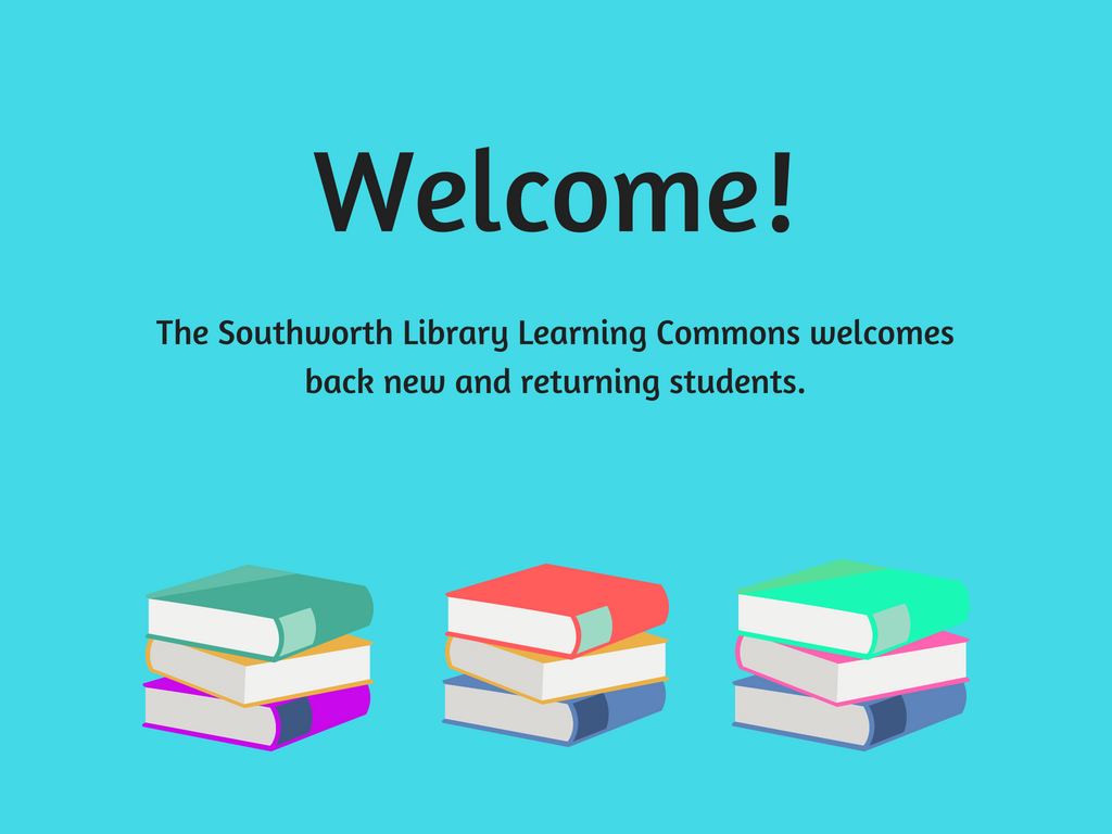 Welcome! The Southworth Library Learning Commons welcomes back new and returning students.