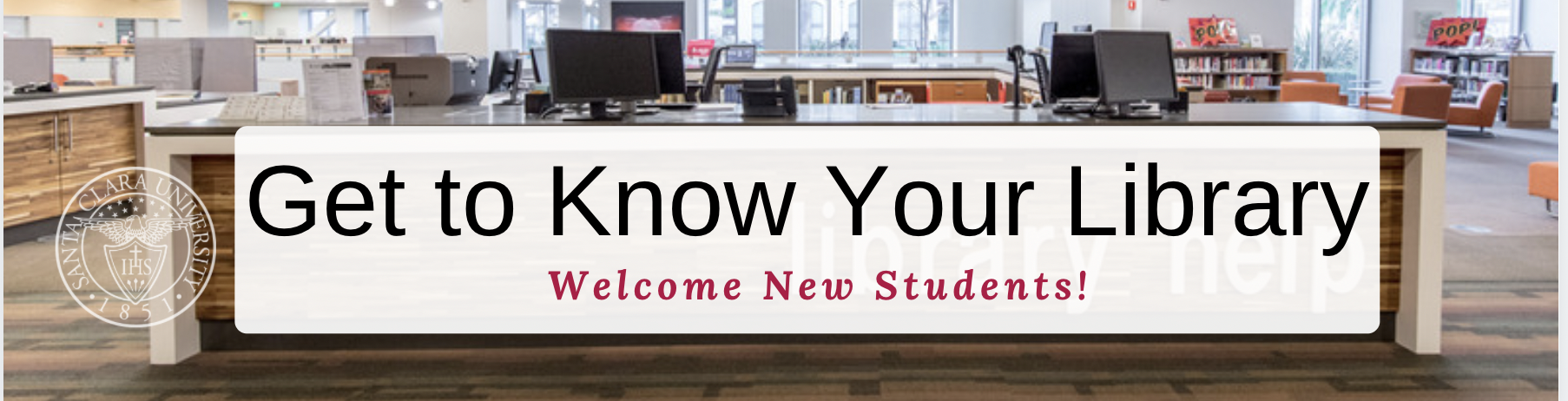 Welcome New Students! Get to Know Your Library