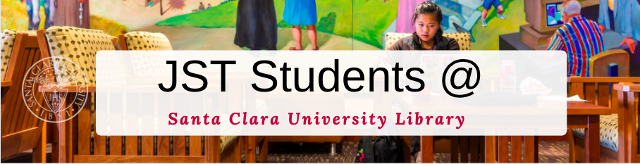 Welcome JST Students to the Santa Clara University Library