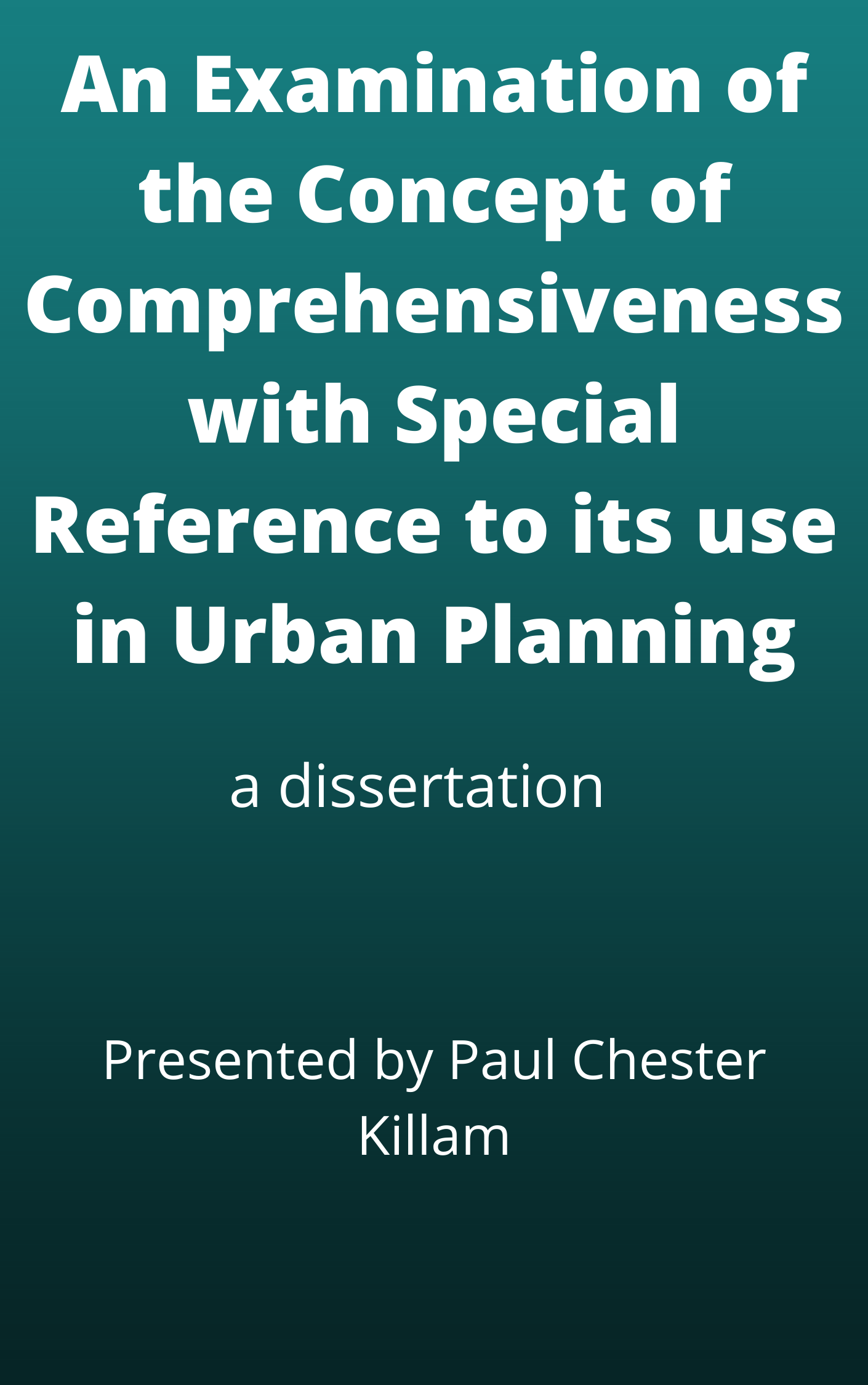 An Examination of the Concept of Comprehensiveness with Special Reference to its use in Urban Planning : A Dissertation
