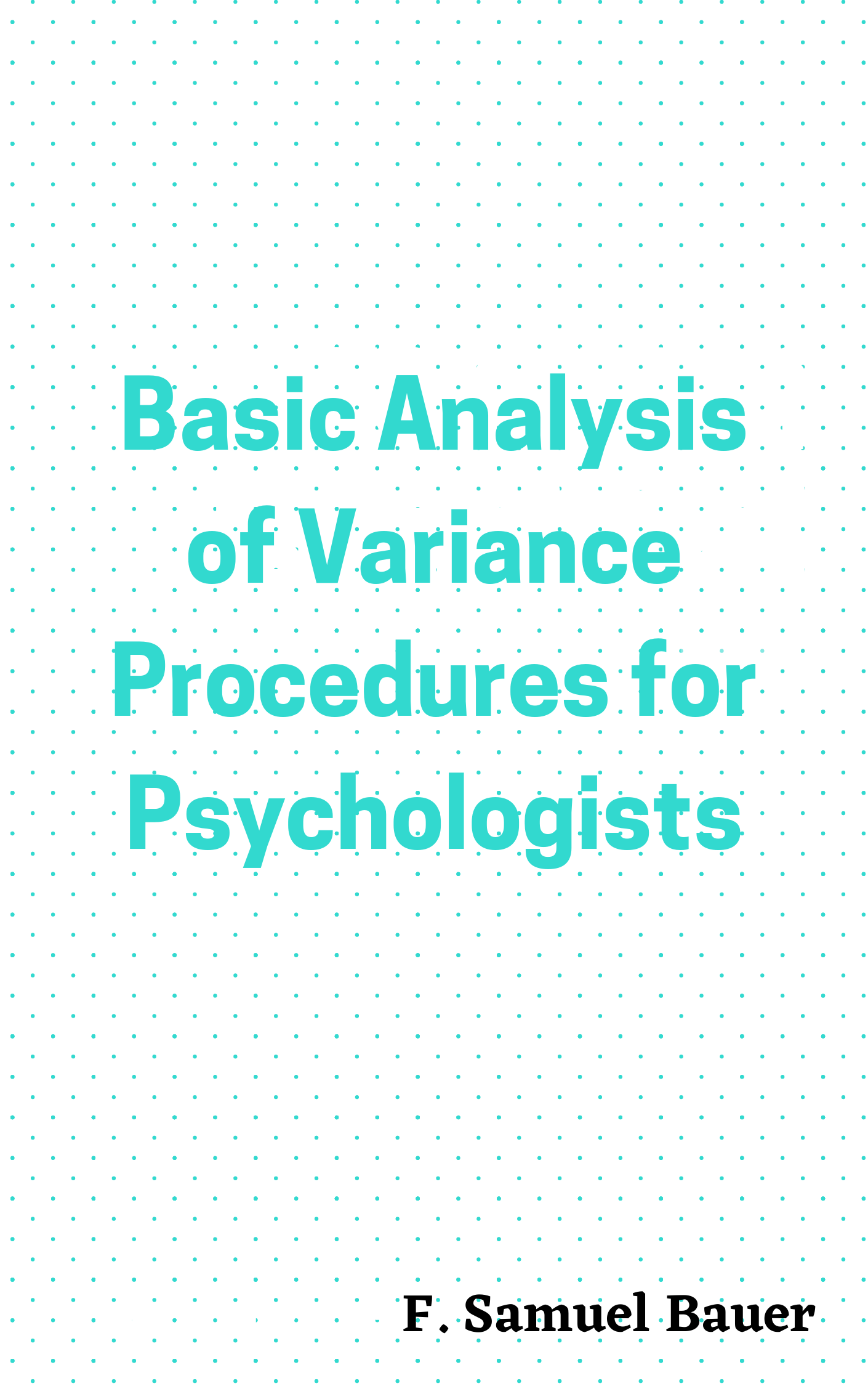 Basic Analysis of Variance Procedures for Psychologists