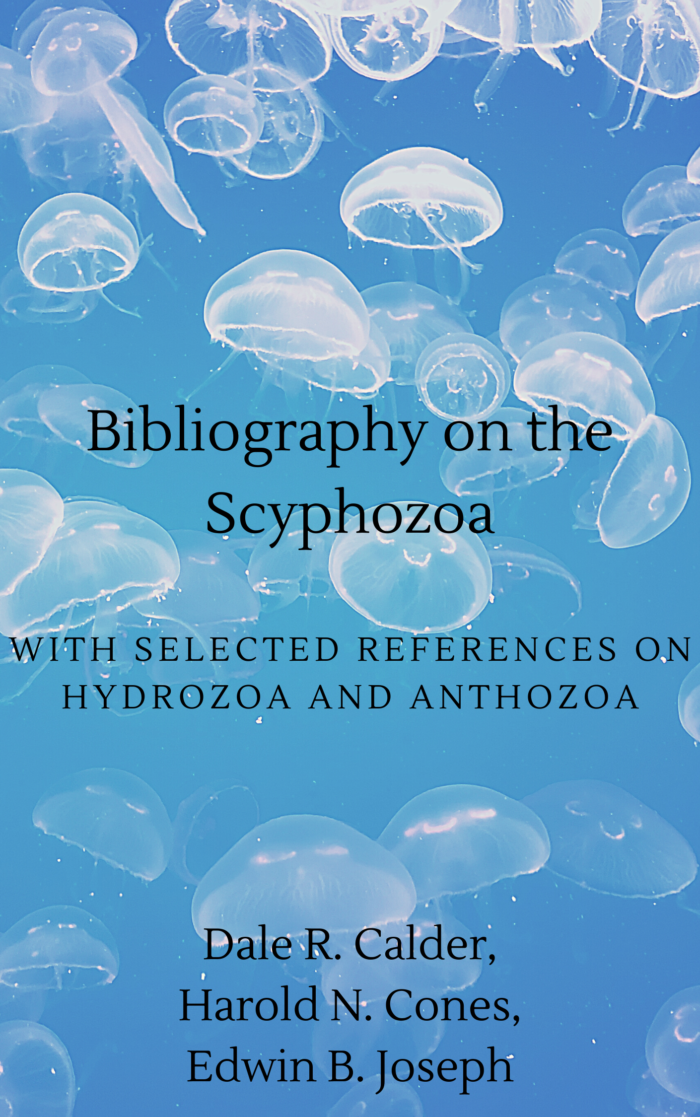 Bibliography on the Scyphozoa with Selected References on Hydrozoa and Anthozoa