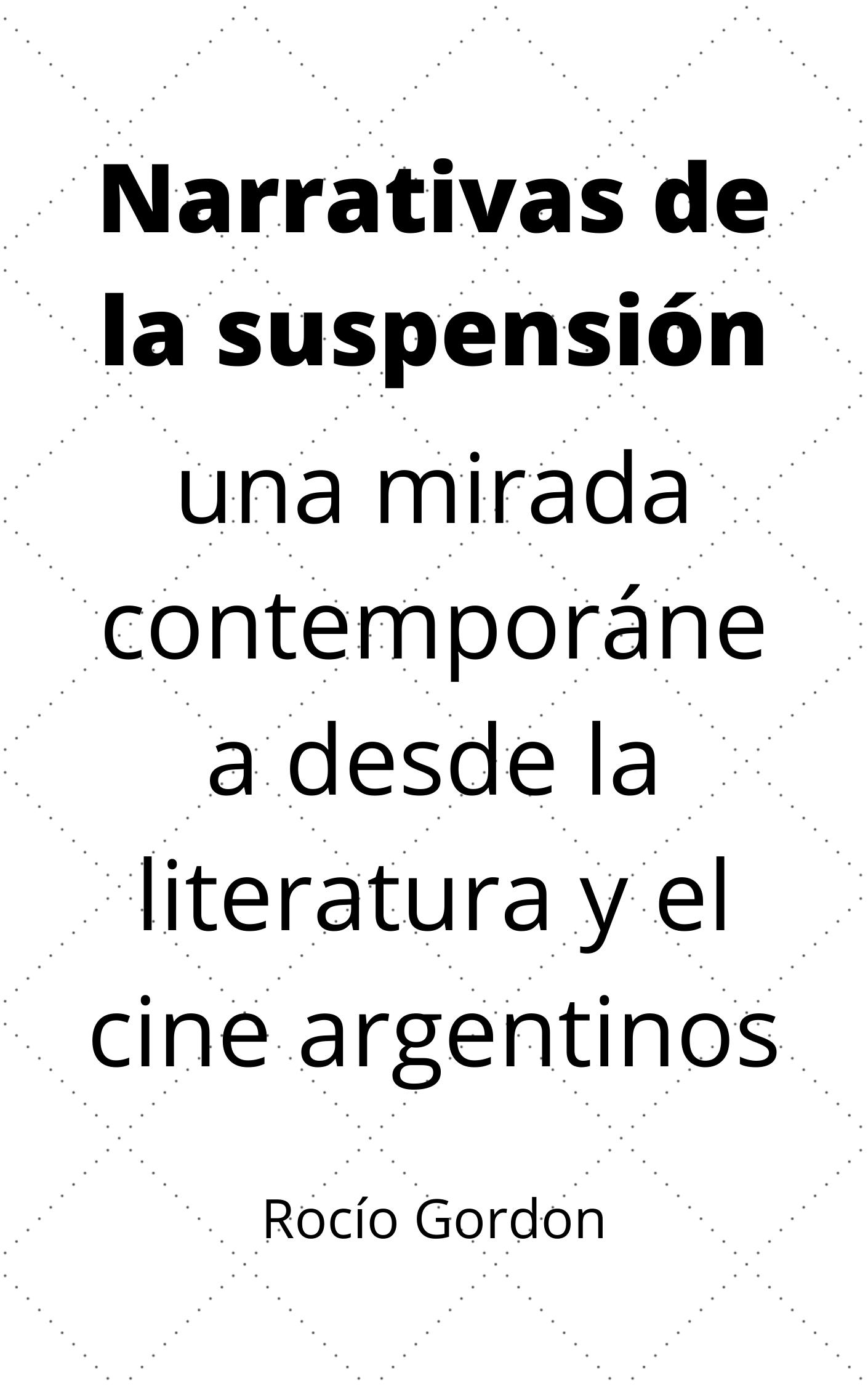 Narrativas de la Suspensión: Una Mirada Contemporánea desde la Literatura y el Cine Argentinos