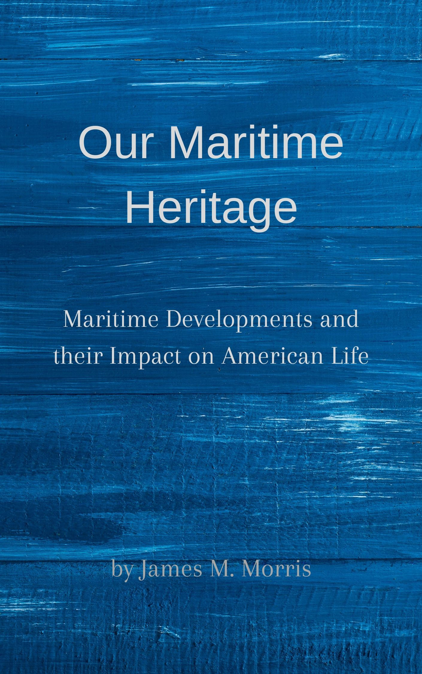 Our Maritime Heritage: Maritime Developments and their Impact on American Life