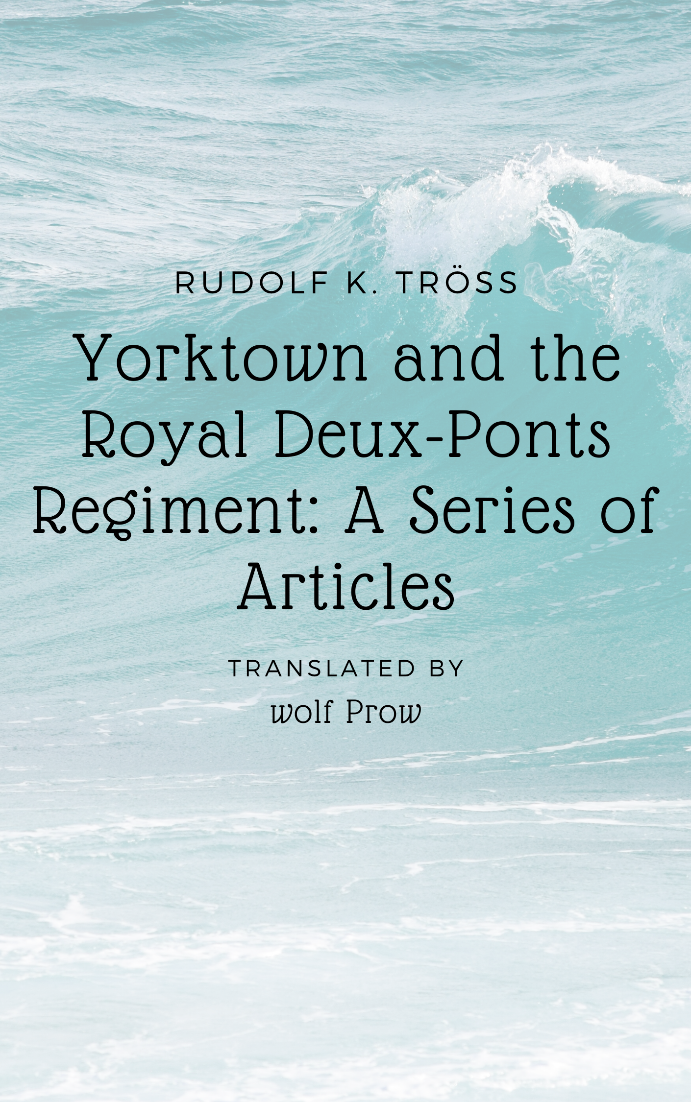 Yorktown and the Royal Deux-Ponts Regiment: A Series of Articles