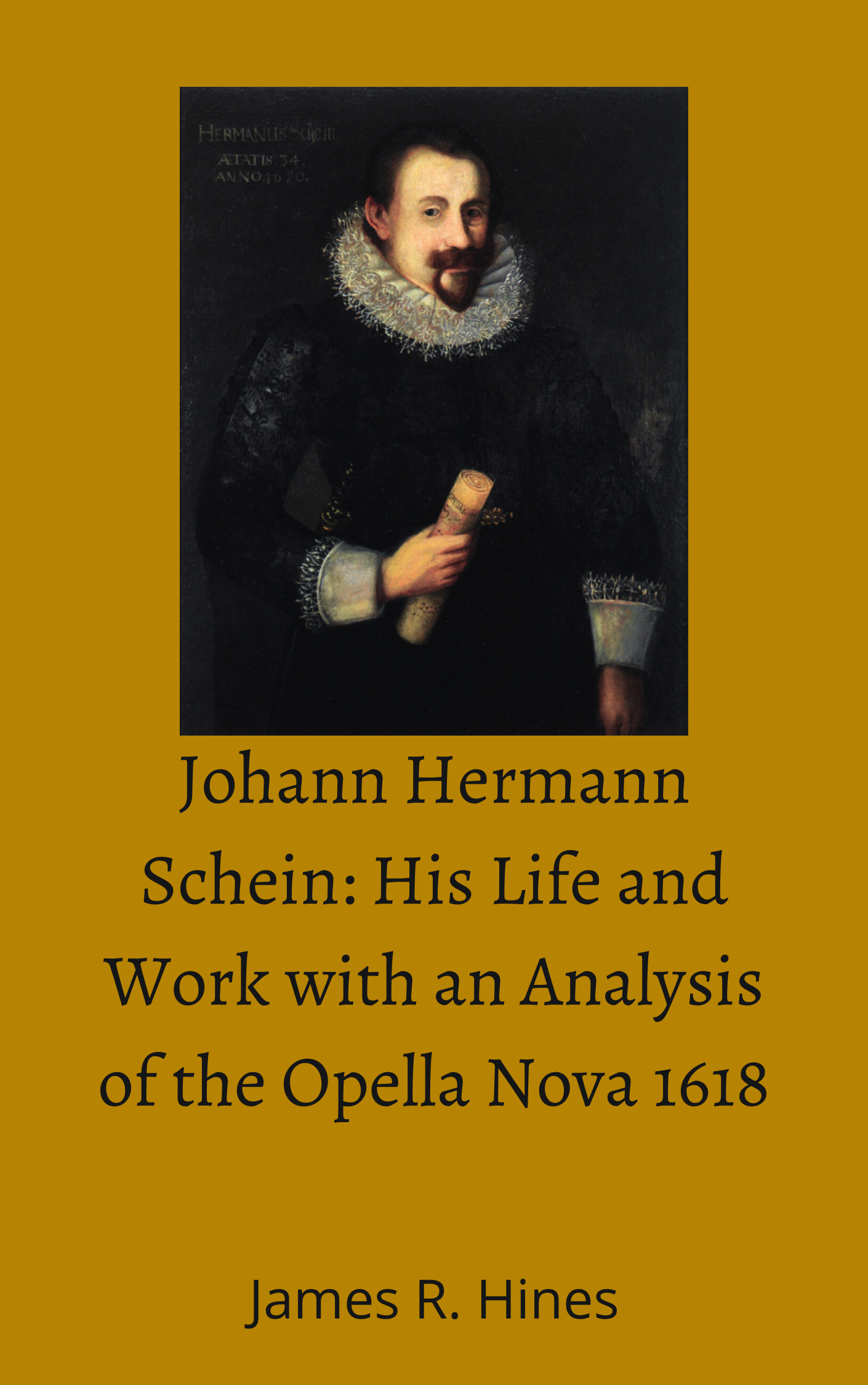 Johann Hermann Schein: His Life and Work with an Analysis of the Opella Nova 1618
