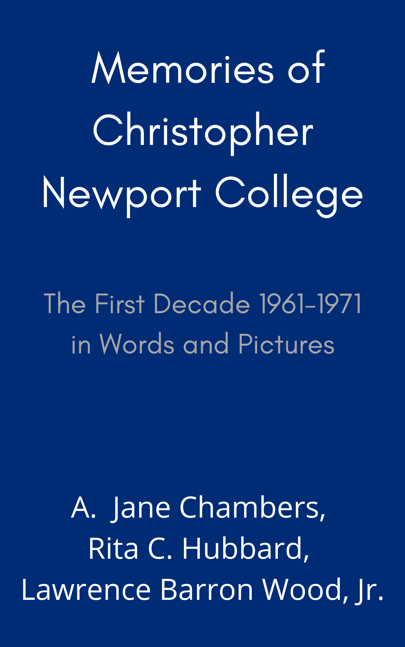 Memories of Christopher Newport College: The First Decade 1961-1971 in Words and Pictures