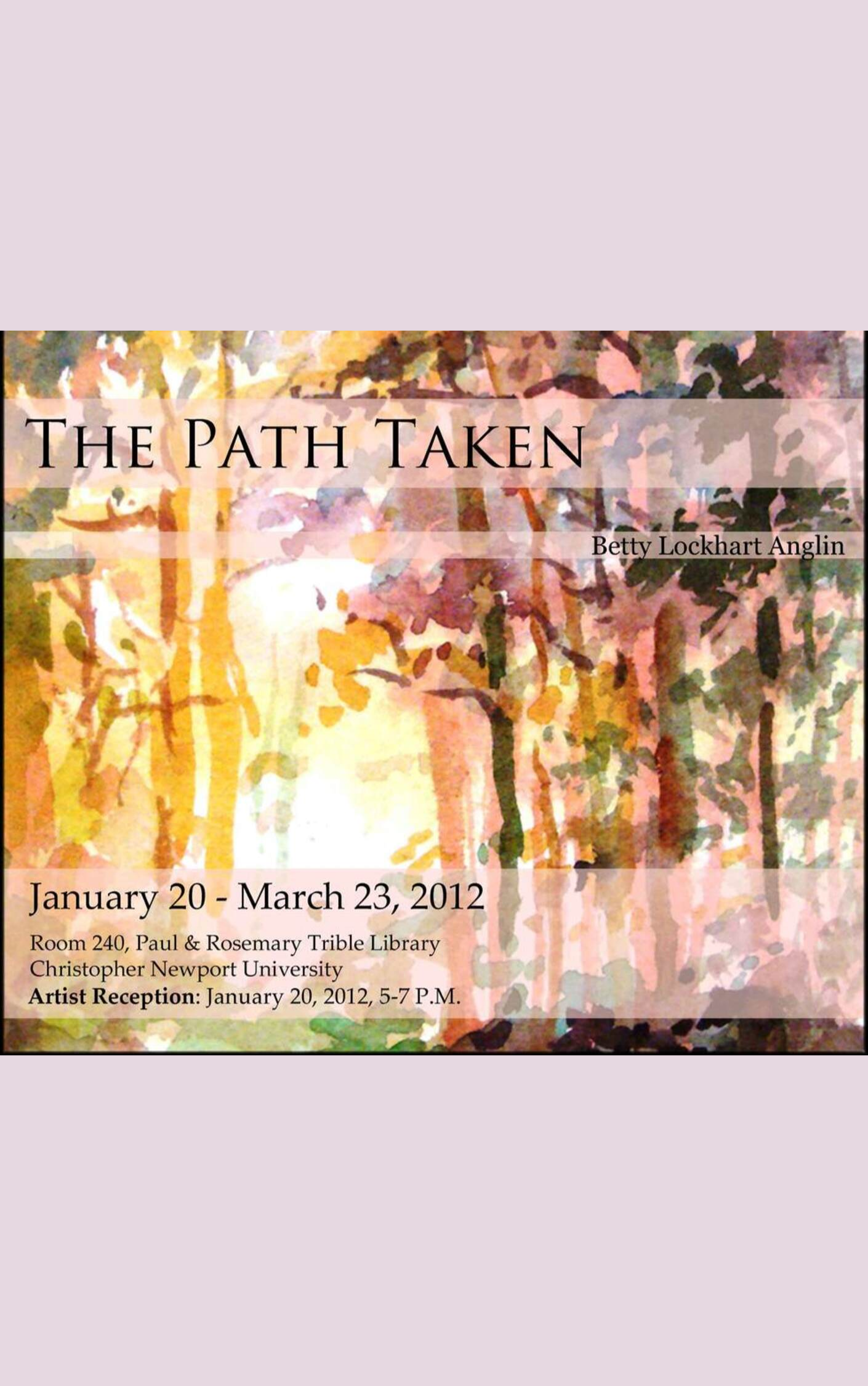 The Path Taken: A Retrospective of the Work of Betty Lockhart Anglin, Christopher Newport University, January 20, 2012