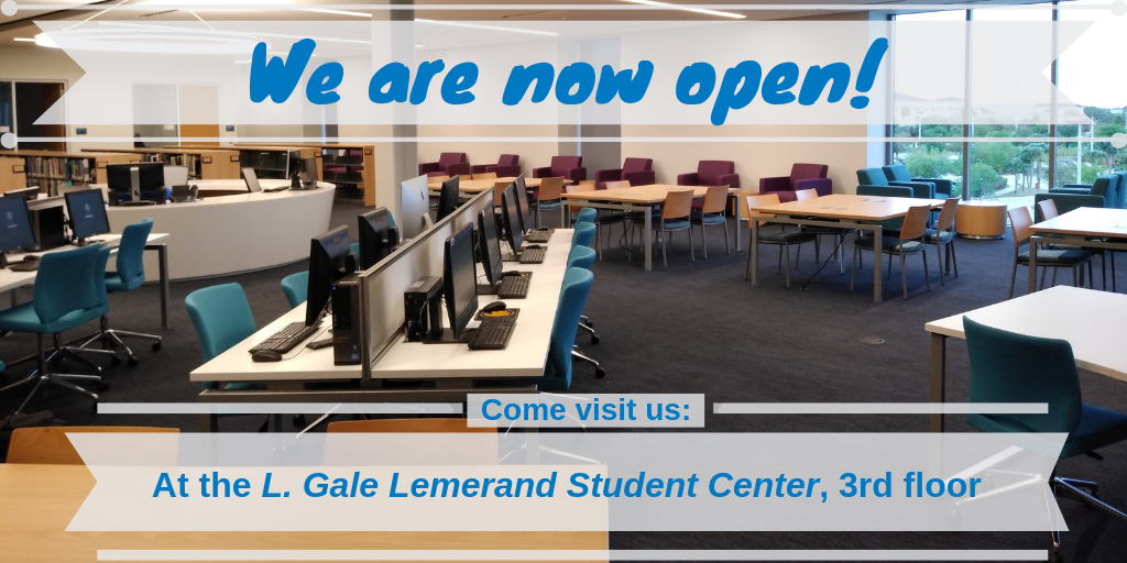 We are now open!Come visit us:At the L. Gale Lemerand Student Center, 3rd floor