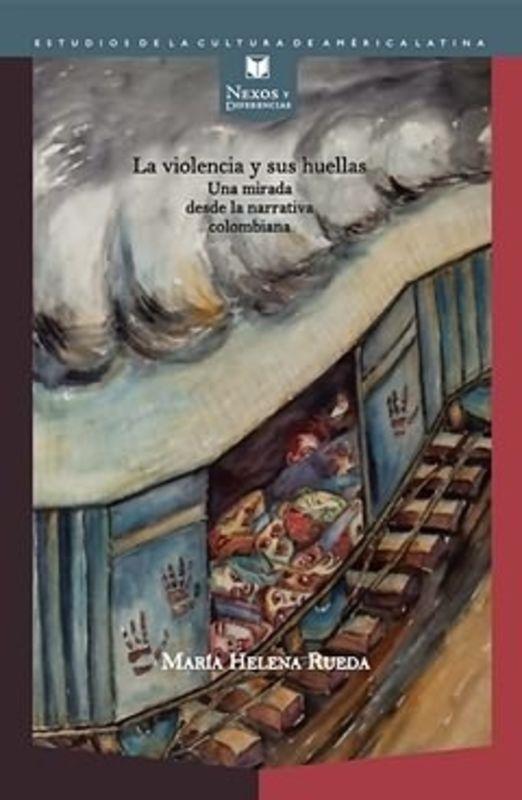 Cover Art of La Violencia Y Sus Huellas: Una Mirada Desde La Narrativa Colombiana