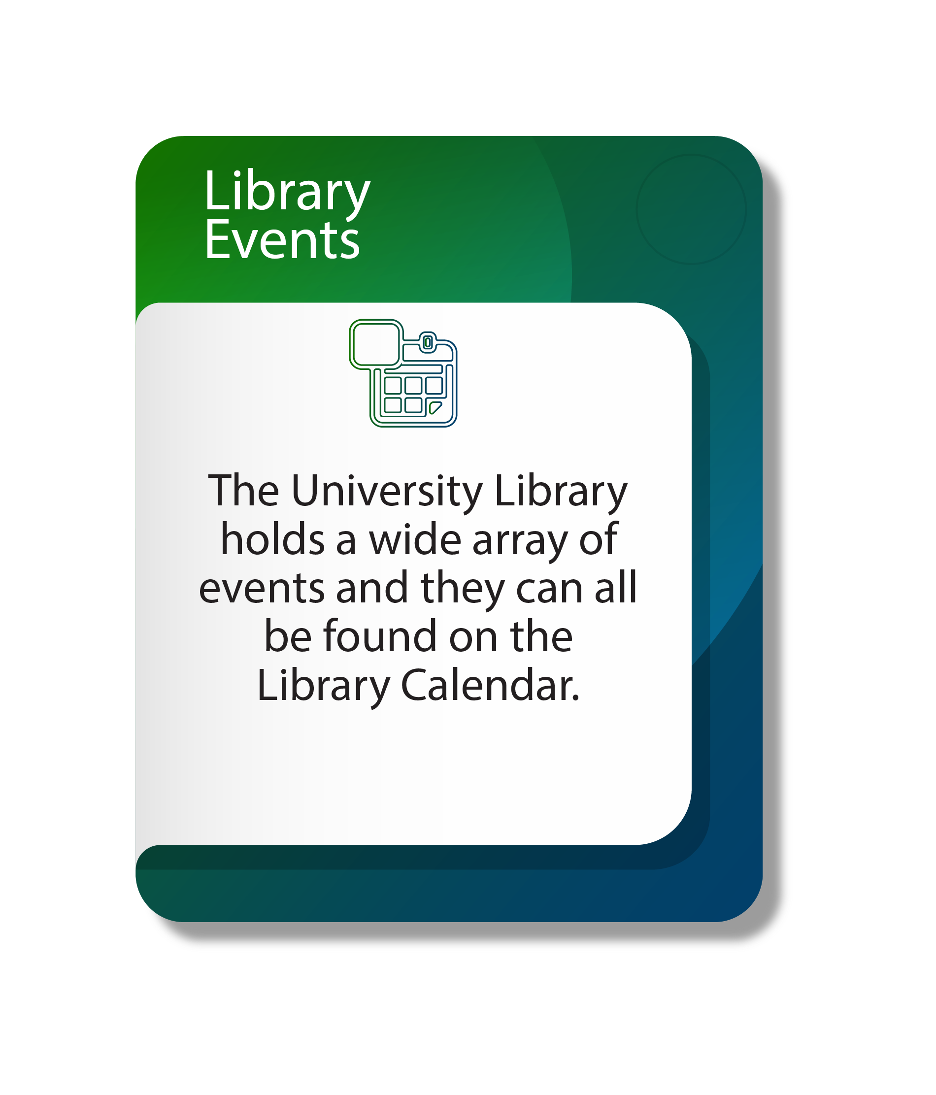 Library Events, the university library holds a wide array of event and they can all be found onnt he library calendar