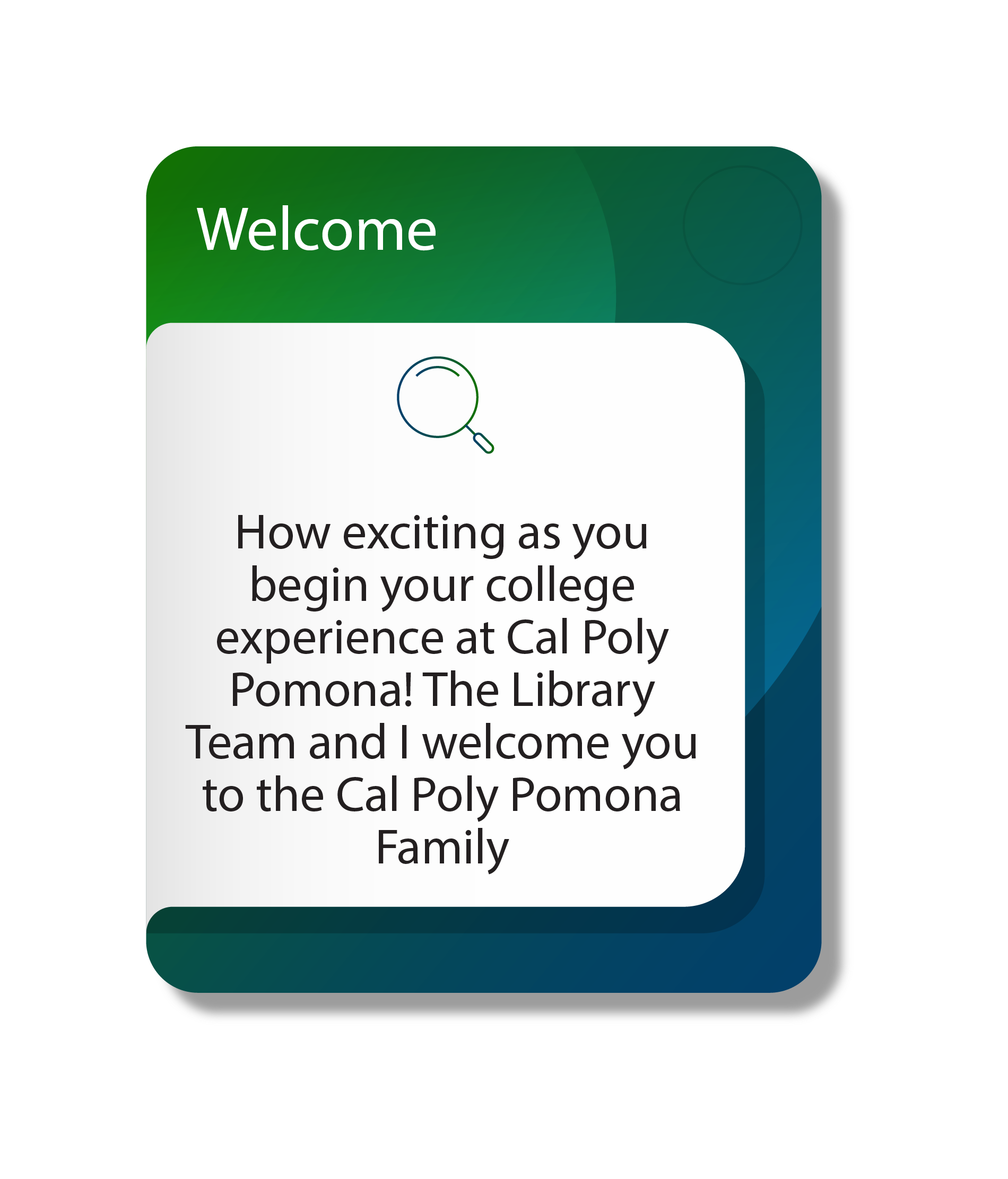 Welcome, how exciting as you begin your college experience at Cal Poly Pomona! The Library Team and I welcome you to the Cal Poly Pomona Family