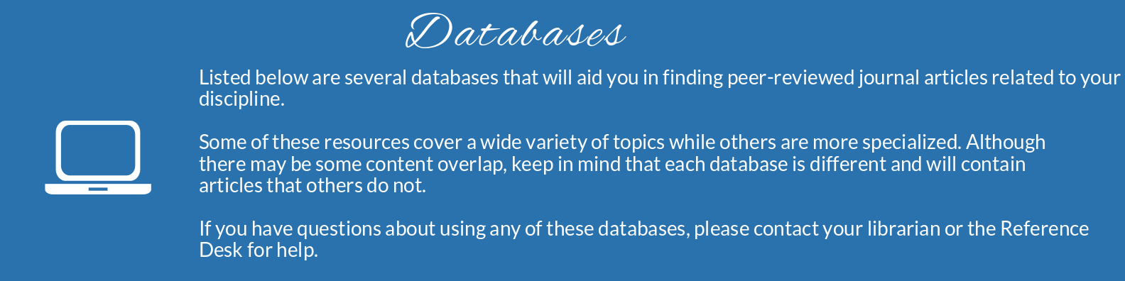 Listed below are several databases to aid you in your research process.