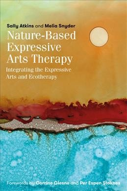 Nature-based expressive arts therapy : integrating the expressive arts and ecotherapy