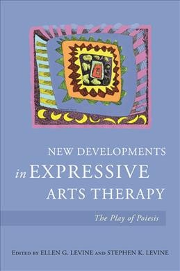 New developments in expressive arts in therapy : the play of poiesis